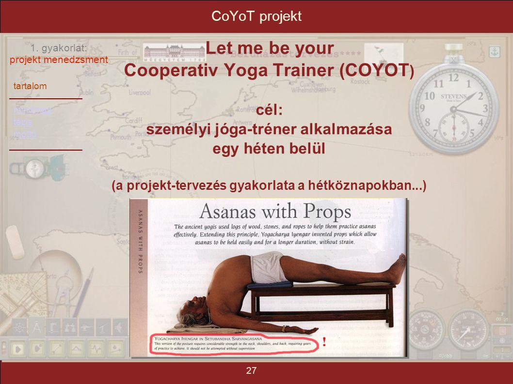tartalom mindmap tézis mottó 1. gyakorlat: projekt menedzsment 27 CoYoT projekt Let me be your Cooperativ Yoga Trainer (COYOT ) cél: személyi jóga-tr