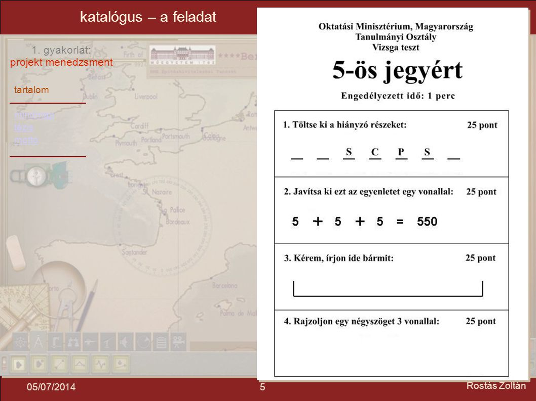 tartalom mindmap tézis mottó 1. gyakorlat: projekt menedzsment 505/07/2014 Rostás Zoltán katalógus – a feladat