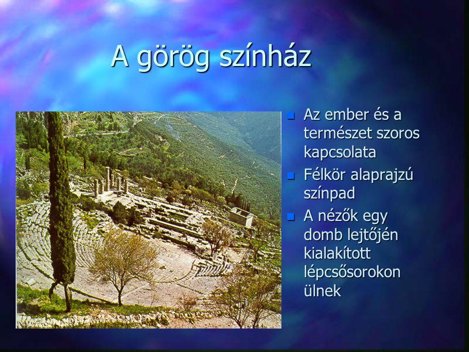 A görög színház n Az ember és a természet szoros kapcsolata n Félkör alaprajzú színpad n A nézők egy domb lejtőjén kialakított lépcsősorokon ülnek