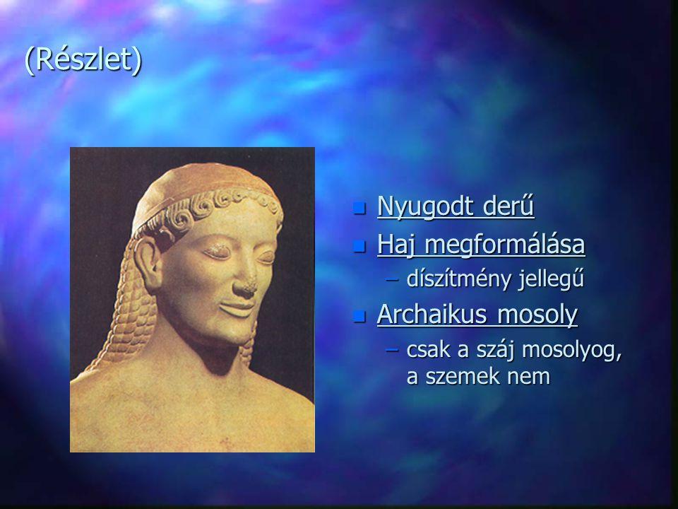 (Részlet) n Nyugodt derű n Haj megformálása –díszítmény jellegű n Archaikus mosoly –csak a száj mosolyog, a szemek nem