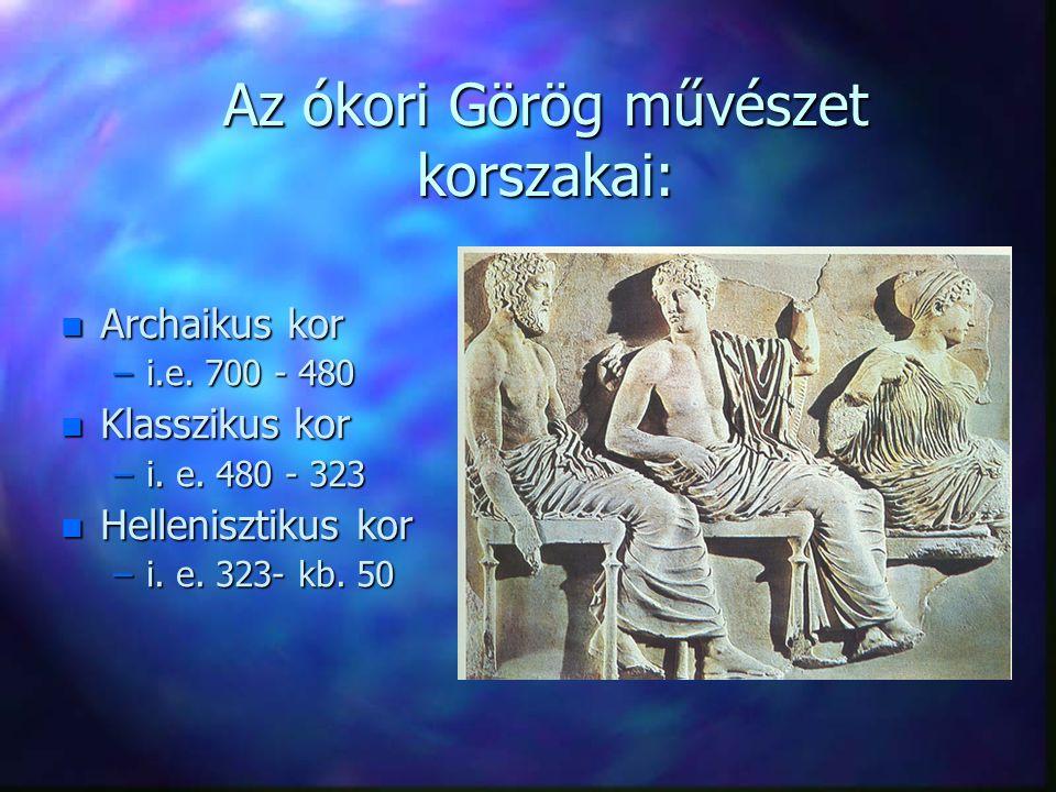 Az ókori Görög művészet korszakai: n Archaikus kor –i.e.