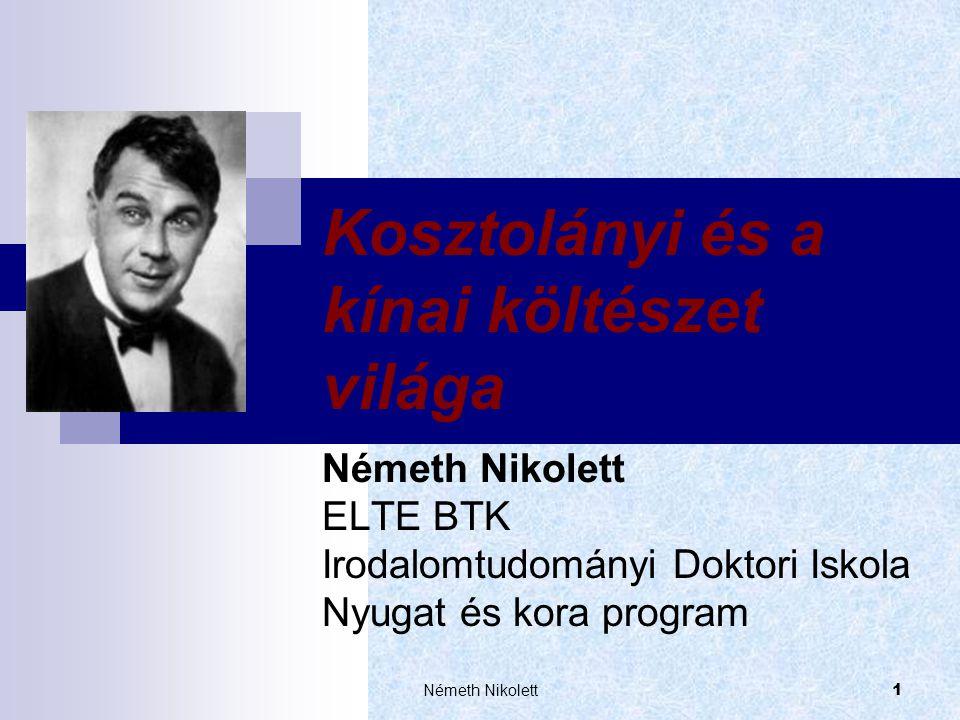 Németh Nikolett 1 Kosztolányi és a kínai költészet világa Németh Nikolett ELTE BTK Irodalomtudományi Doktori Iskola Nyugat és kora program