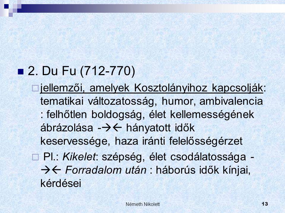 Németh Nikolett13  2. Du Fu (712-770)  jellemzői, amelyek Kosztolányihoz kapcsolják: tematikai változatosság, humor, ambivalencia : felhőtlen boldog