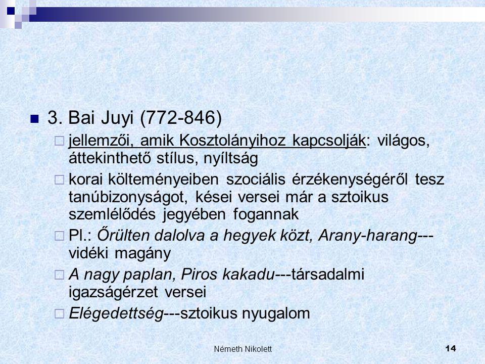 Németh Nikolett14  3. Bai Juyi (772-846)  jellemzői, amik Kosztolányihoz kapcsolják: világos, áttekinthető stílus, nyíltság  korai költeményeiben s