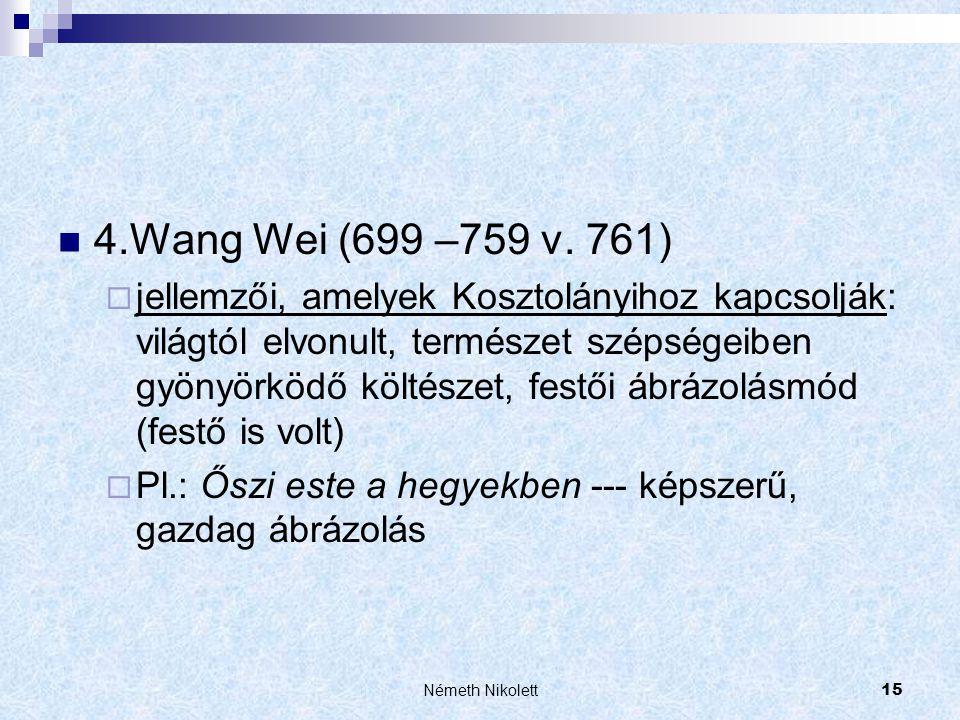Németh Nikolett15  4.Wang Wei (699 –759 v. 761)  jellemzői, amelyek Kosztolányihoz kapcsolják: világtól elvonult, természet szépségeiben gyönyörködő