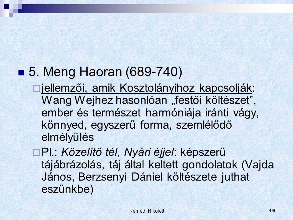 """Németh Nikolett16  5. Meng Haoran (689-740)  jellemzői, amik Kosztolányihoz kapcsolják: Wang Wejhez hasonlóan """"festői költészet"""", ember és természet"""