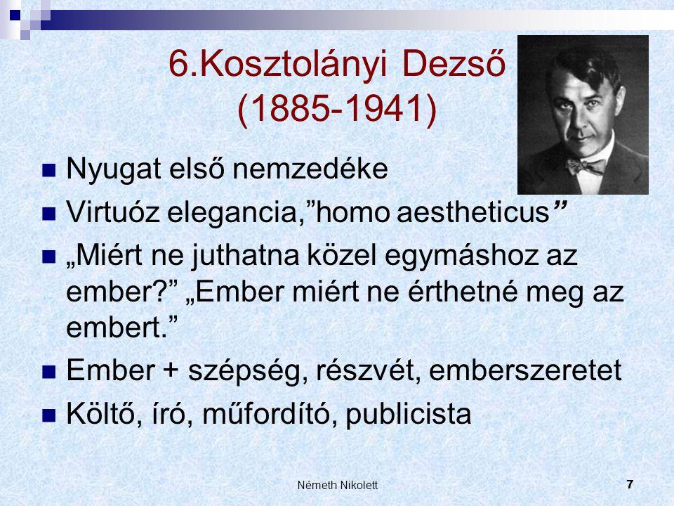 """Németh Nikolett7 6.Kosztolányi Dezső (1885-1941)  Nyugat első nemzedéke  Virtuóz elegancia,""""homo aestheticus""""  """"Miért ne juthatna közel egymáshoz a"""