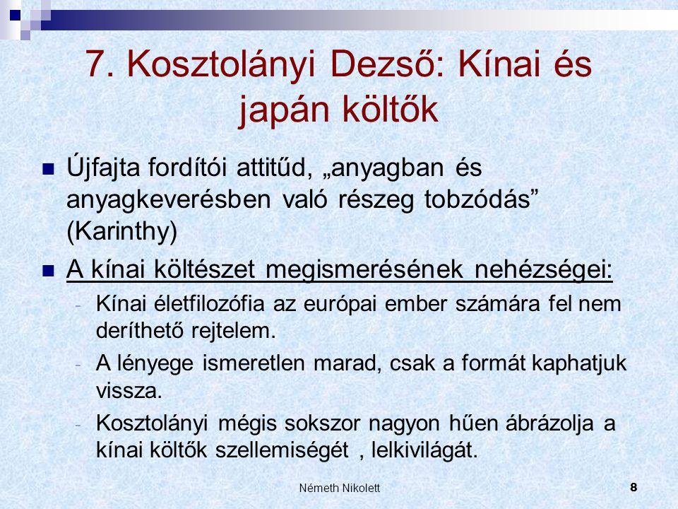 Németh Nikolett9  Kosztolányi több közvetítő nyelvből dolgozott, főképp angolból, költő-műfordító  Illyés: nem is verset fordított, hanem tiszteletreméltó merészséggel új verset írt.
