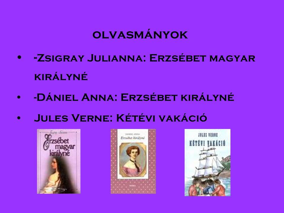 olvasmányok •- Zsigray Julianna: Erzsébet magyar királyné •-Dániel Anna: Erzsébet királyné •Jules Verne: Kétévi vakáció