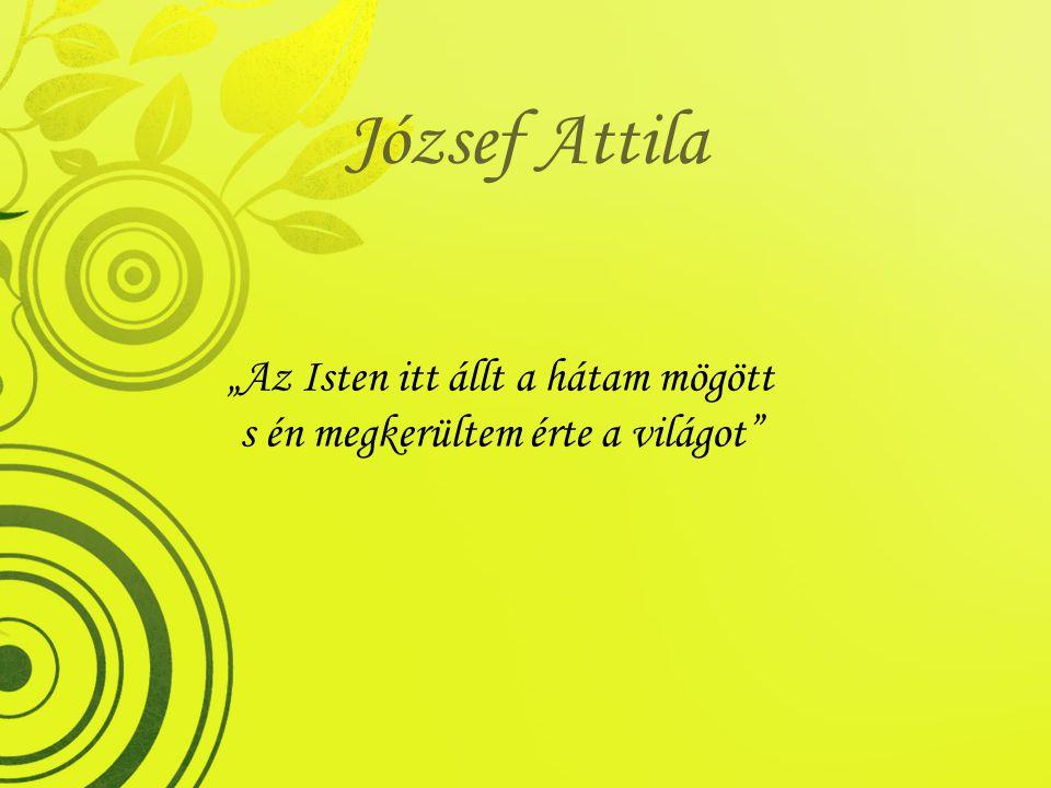"""József Attila """"Az Isten itt állt a hátam mögött s én megkerültem érte a világot"""