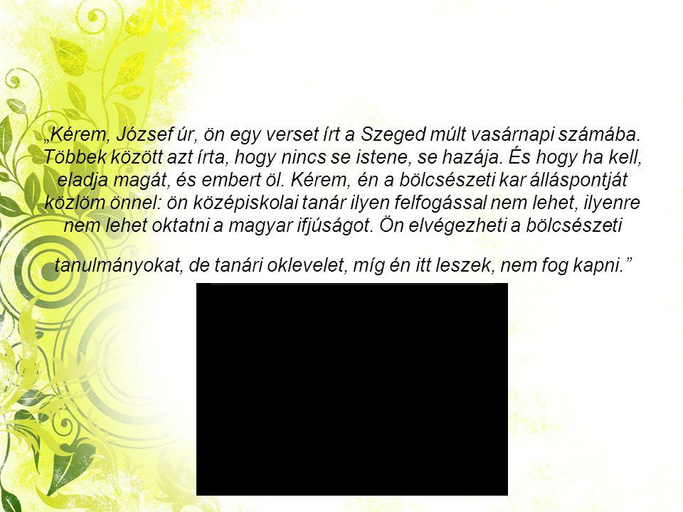 """""""Kérem, József úr, ön egy verset írt a Szeged múlt vasárnapi számába."""