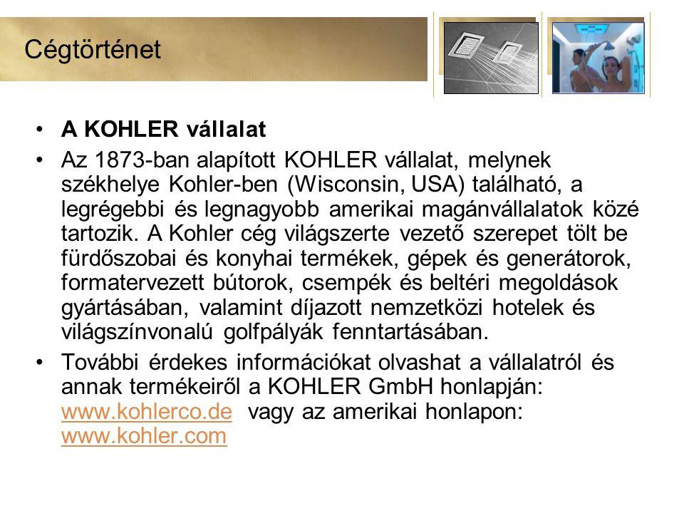Cégtörténet •A KOHLER vállalat •Az 1873-ban alapított KOHLER vállalat, melynek székhelye Kohler-ben (Wisconsin, USA) található, a legrégebbi és legnagyobb amerikai magánvállalatok közé tartozik.