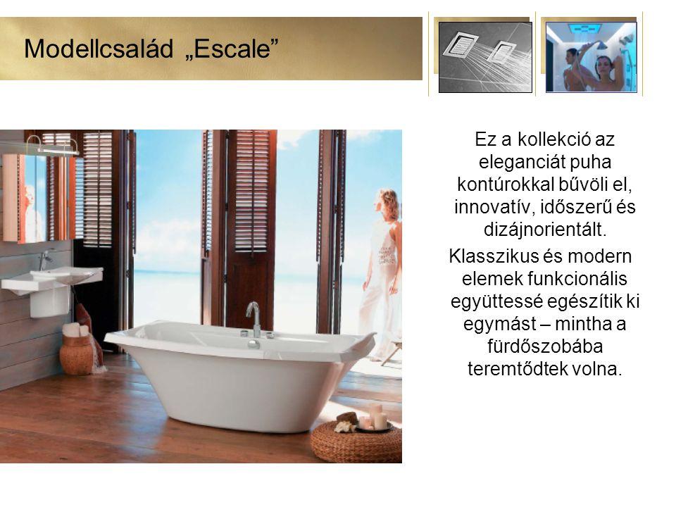 """Modellcsalád """"Escale Ez a kollekció az eleganciát puha kontúrokkal bűvöli el, innovatív, időszerű és dizájnorientált."""