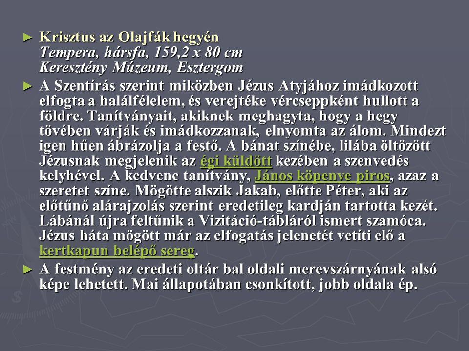 ► Krisztus az Olajfák hegyén Tempera, hársfa, 159,2 x 80 cm Keresztény Múzeum, Esztergom ► A Szentírás szerint miközben Jézus Atyjához imádkozott elfo