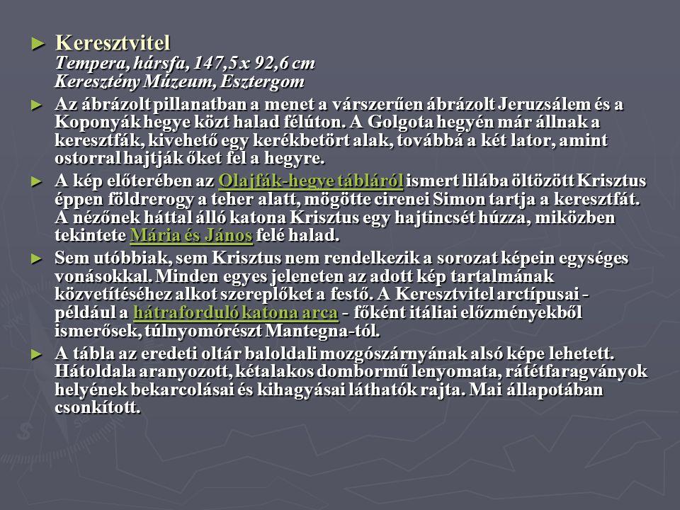 ► Keresztvitel Tempera, hársfa, 147,5 x 92,6 cm Keresztény Múzeum, Esztergom ► Az ábrázolt pillanatban a menet a várszerűen ábrázolt Jeruzsálem és a K
