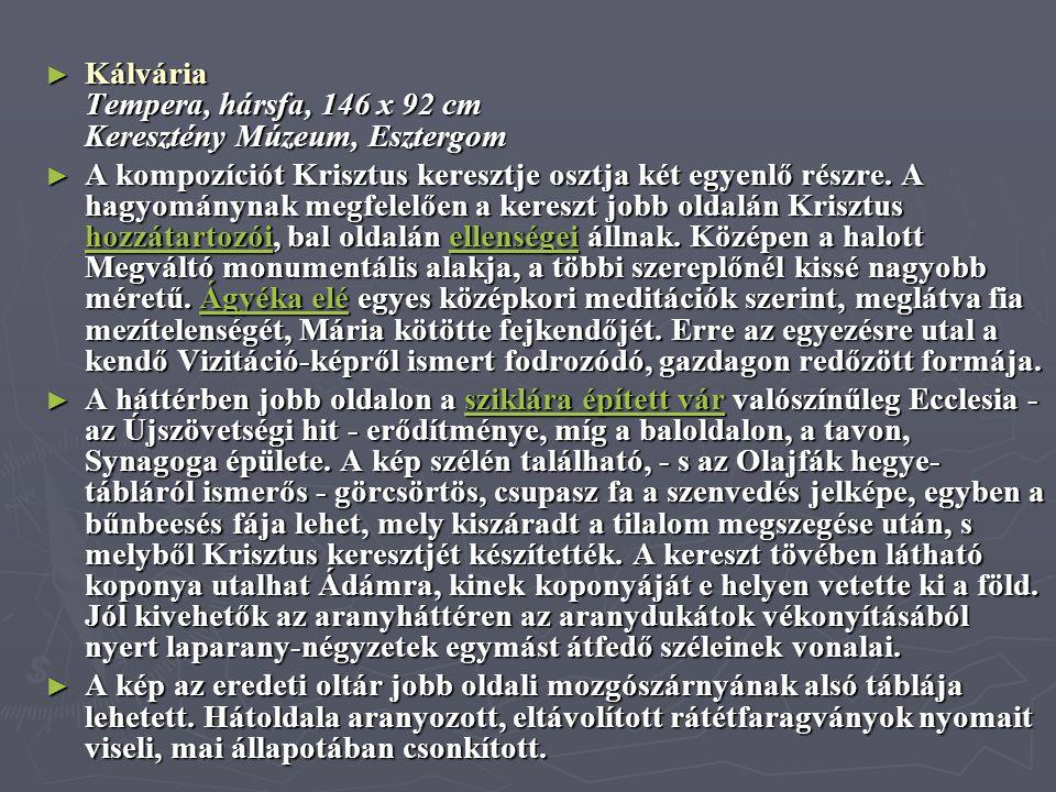 ► Kálvária Tempera, hársfa, 146 x 92 cm Keresztény Múzeum, Esztergom ► A kompozíciót Krisztus keresztje osztja két egyenlő részre. A hagyománynak megf