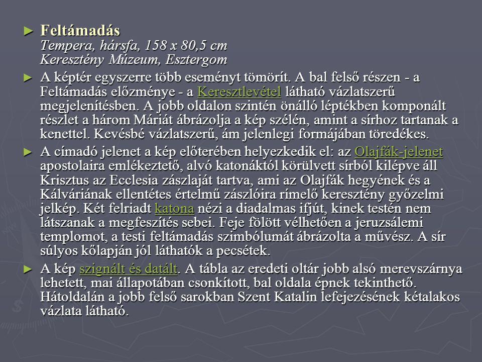 ► Feltámadás Tempera, hársfa, 158 x 80,5 cm Keresztény Múzeum, Esztergom ► A képtér egyszerre több eseményt tömörít. A bal felső részen - a Feltámadás