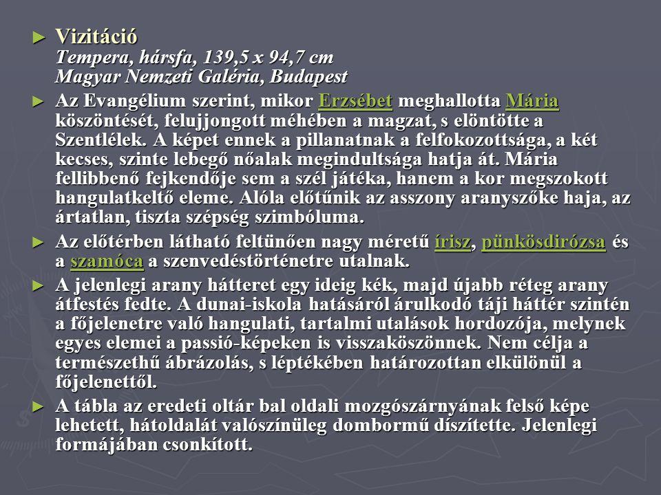 ► Vizitáció Tempera, hársfa, 139,5 x 94,7 cm Magyar Nemzeti Galéria, Budapest ► Az Evangélium szerint, mikor Erzsébet meghallotta Mária köszöntését, f