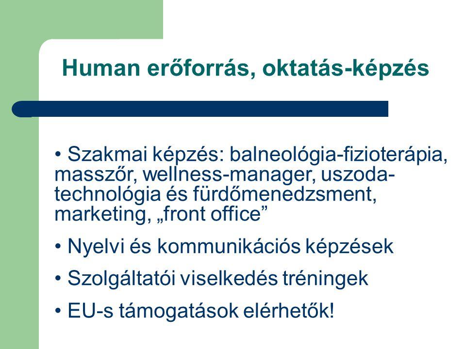 """Human erőforrás, oktatás-képzés • Szakmai képzés: balneológia-fizioterápia, masszőr, wellness-manager, uszoda- technológia és fürdőmenedzsment, marketing, """"front office • Nyelvi és kommunikációs képzések • Szolgáltatói viselkedés tréningek • EU-s támogatások elérhetők!"""