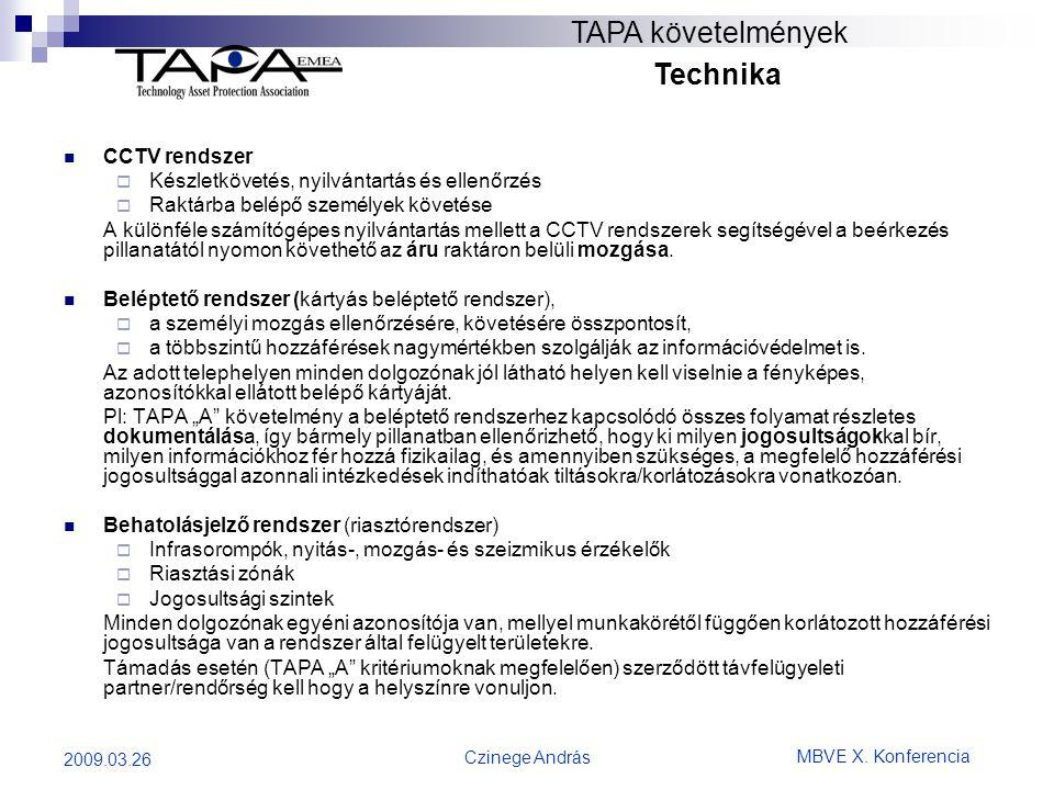 MBVE X. Konferencia Czinege András 2009.03.26 TAPA követelmények Technika  CCTV rendszer  Készletkövetés, nyilvántartás és ellenőrzés  Raktárba bel