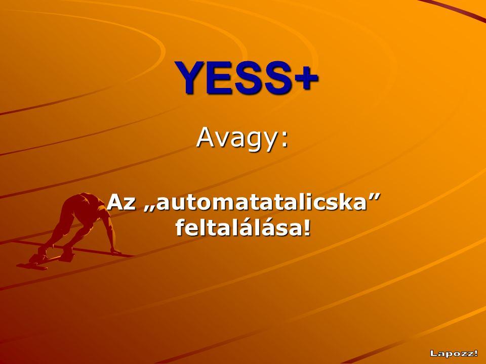 """YESS+ Avagy: Az """"automatatalicska"""" feltalálása!"""
