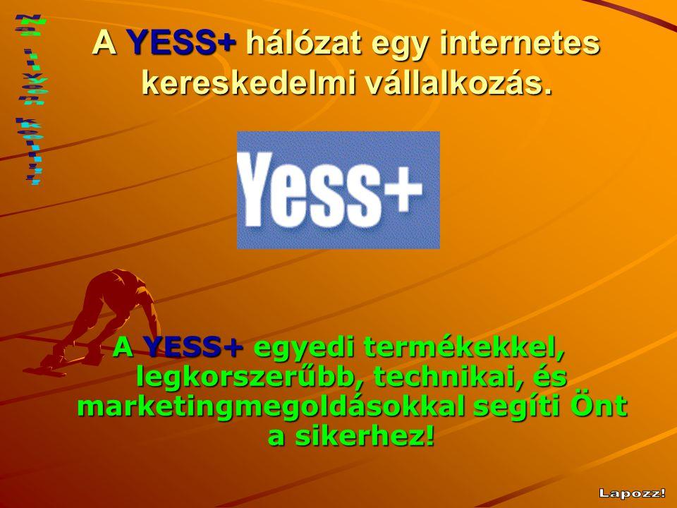 A YESS+ hálózat egy internetes kereskedelmi vállalkozás. A YESS+ egyedi termékekkel, legkorszerűbb, technikai, és marketingmegoldásokkal segíti Önt a