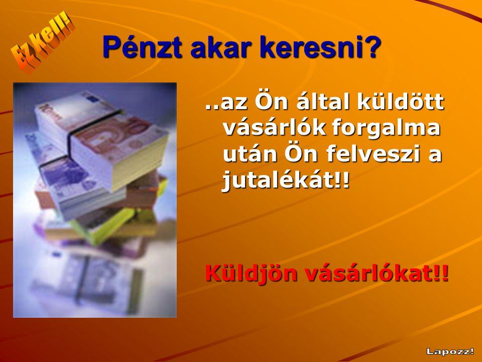 Pénzt akar keresni ?..az Ön által küldött vásárlók forgalma után Ön felveszi a jutalékát !.