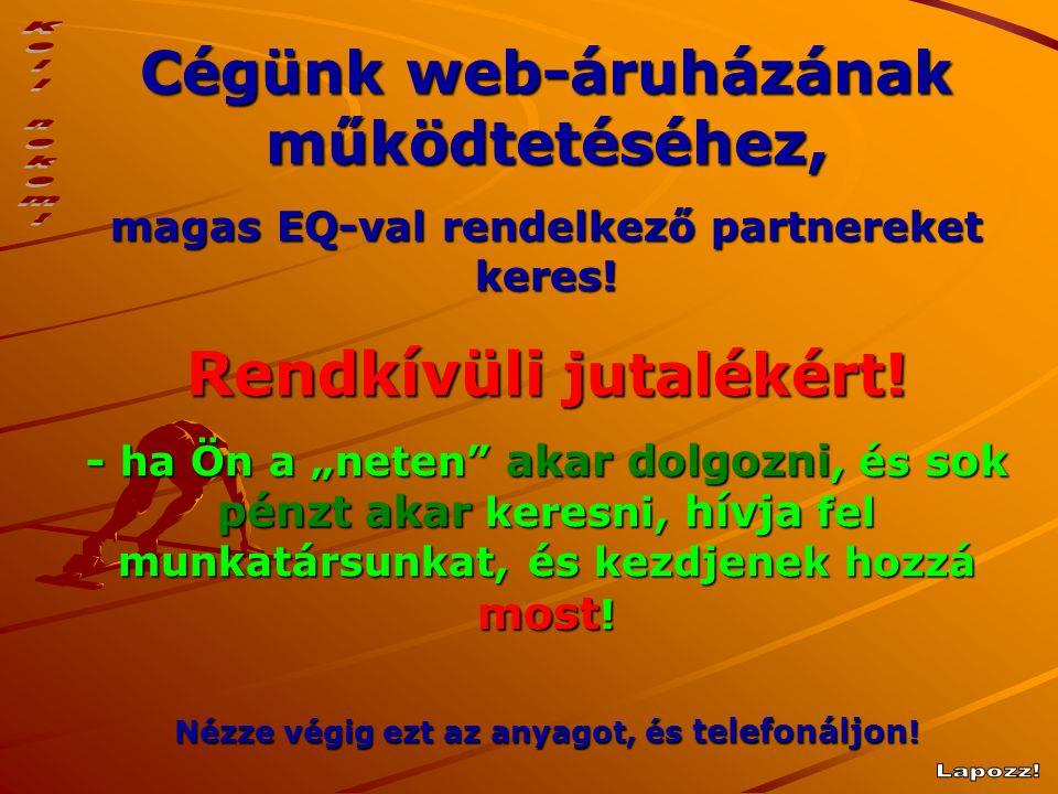 """Cégünk web-áruházának működtetéséhez, magas EQ-val rendelkező partnereket keres! Rendkívüli jutalékért! - ha Ön a """"neten"""" akar dolgozni, és sok pénzt"""