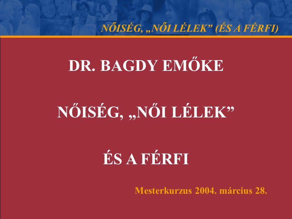 """DR. BAGDY EMŐKE NŐISÉG, """"NŐI LÉLEK"""" ÉS A FÉRFI Mesterkurzus 2004. március 28. NŐISÉG, """"NŐI LÉLEK"""" (ÉS A FÉRFI)"""