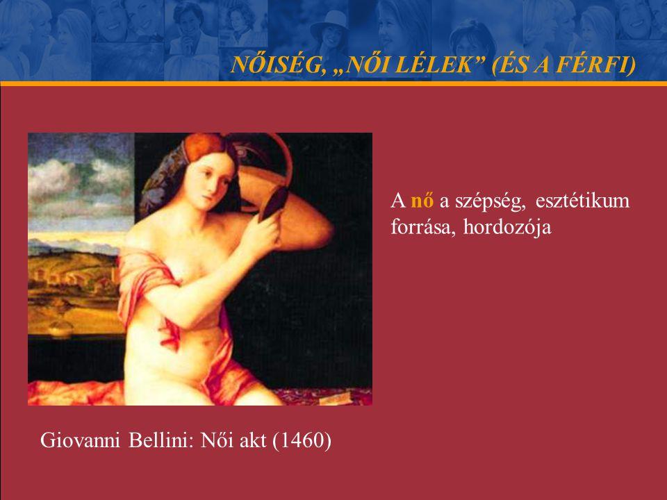 """NŐISÉG, """"NŐI LÉLEK"""" (ÉS A FÉRFI) A nő a szépség, esztétikum forrása, hordozója Giovanni Bellini: Női akt (1460)"""