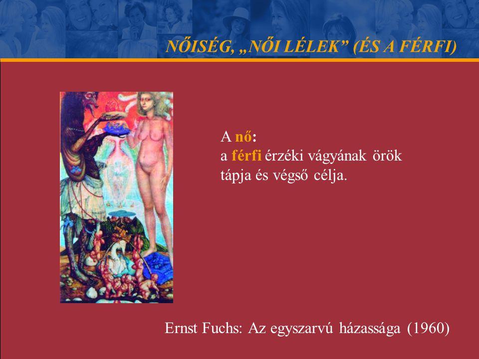 """NŐISÉG, """"NŐI LÉLEK"""" (ÉS A FÉRFI) A nő: a férfi érzéki vágyának örök tápja és végső célja. Ernst Fuchs: Az egyszarvú házassága (1960)"""