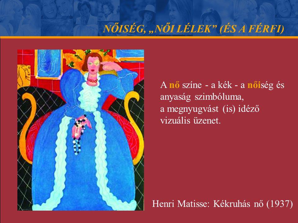 """NŐISÉG, """"NŐI LÉLEK"""" (ÉS A FÉRFI) A nő színe - a kék - a nőiség és anyaság szimbóluma, a megnyugvást (is) idéző vizuális üzenet. Henri Matisse: Kékruhá"""