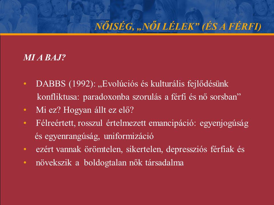 """MI A BAJ? • DABBS (1992): """"Evolúciós és kulturális fejlődésünk konfliktusa: paradoxonba szorulás a férfi és nő sorsban"""" • Mi ez? Hogyan állt ez elő? •"""
