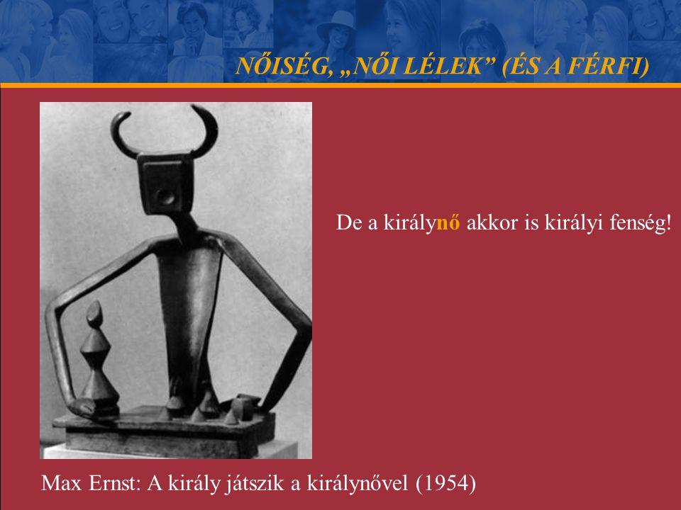 """NŐISÉG, """"NŐI LÉLEK"""" (ÉS A FÉRFI) De a királynő akkor is királyi fenség! Max Ernst: A király játszik a királynővel (1954)"""