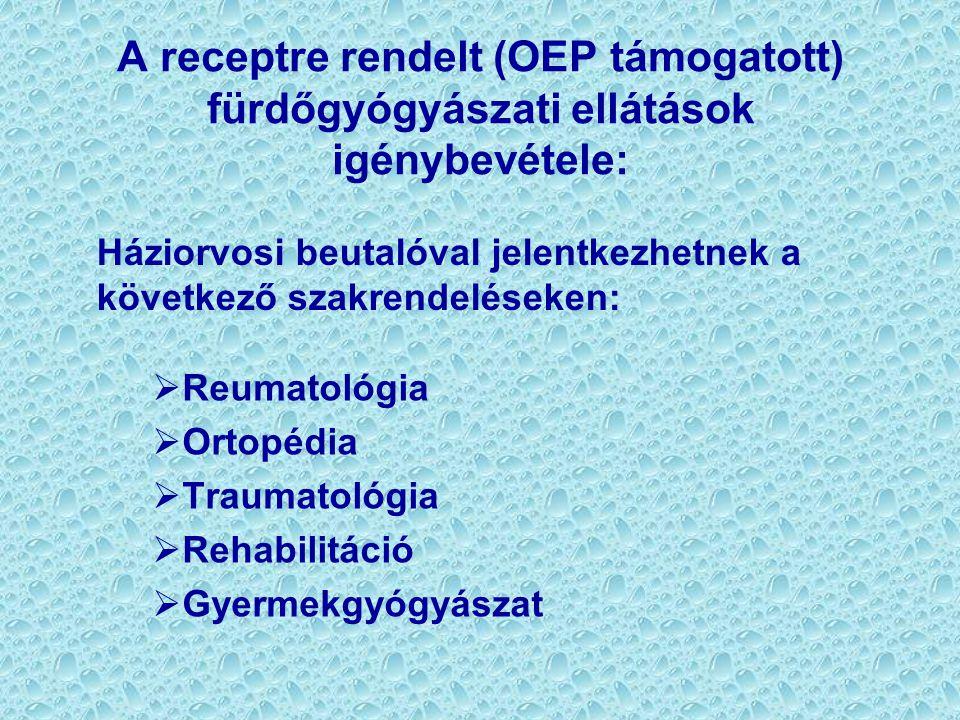 A receptre rendelt (OEP támogatott) fürdőgyógyászati ellátások igénybevétele:  Reumatológia  Ortopédia  Traumatológia  Rehabilitáció  Gyermekgyógyászat Háziorvosi beutalóval jelentkezhetnek a következő szakrendeléseken: