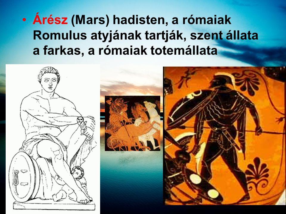 •Árész (Mars) hadisten, a rómaiak Romulus atyjának tartják, szent állata a farkas, a rómaiak totemállata