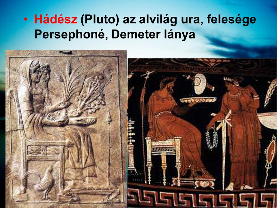 •Hádész (Pluto) az alvilág ura, felesége Persephoné, Demeter lánya