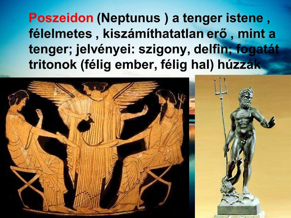 Poszeidon (Neptunus ) a tenger istene, félelmetes, kiszámíthatatlan erő, mint a tenger; jelvényei: szigony, delfin; fogatát tritonok (félig ember, fél