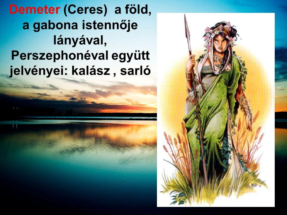 Demeter (Ceres) a föld, a gabona istennője lányával, Perszephonéval együtt jelvényei: kalász, sarló