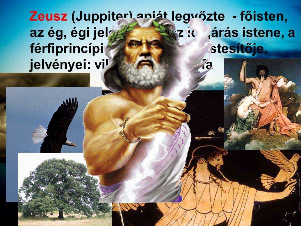 Zeusz (Juppiter) apját legyőzte - főisten, az ég, égi jelenségek, az időjárás istene, a férfiprincípium (bika ) megtestesítője, jelvényei: villám, sas