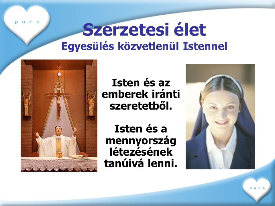 Szerzetesi élet Egyesülés közvetlenül Istennel Isten és az emberek iránti szeretetből. Isten és a mennyország létezésének tanúivá lenni.