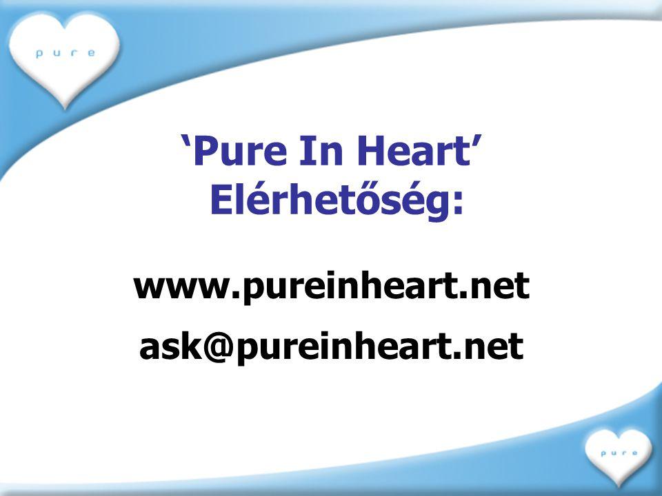 'Pure In Heart' Elérhetőség: www.pureinheart.net ask@pureinheart.net