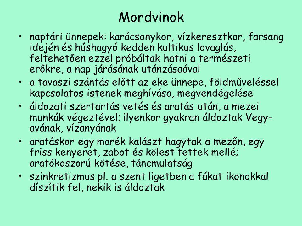 Mordvinok •naptári ünnepek: karácsonykor, vízkeresztkor, farsang idején és húshagyó kedden kultikus lovaglás, feltehetően ezzel próbáltak hatni a term