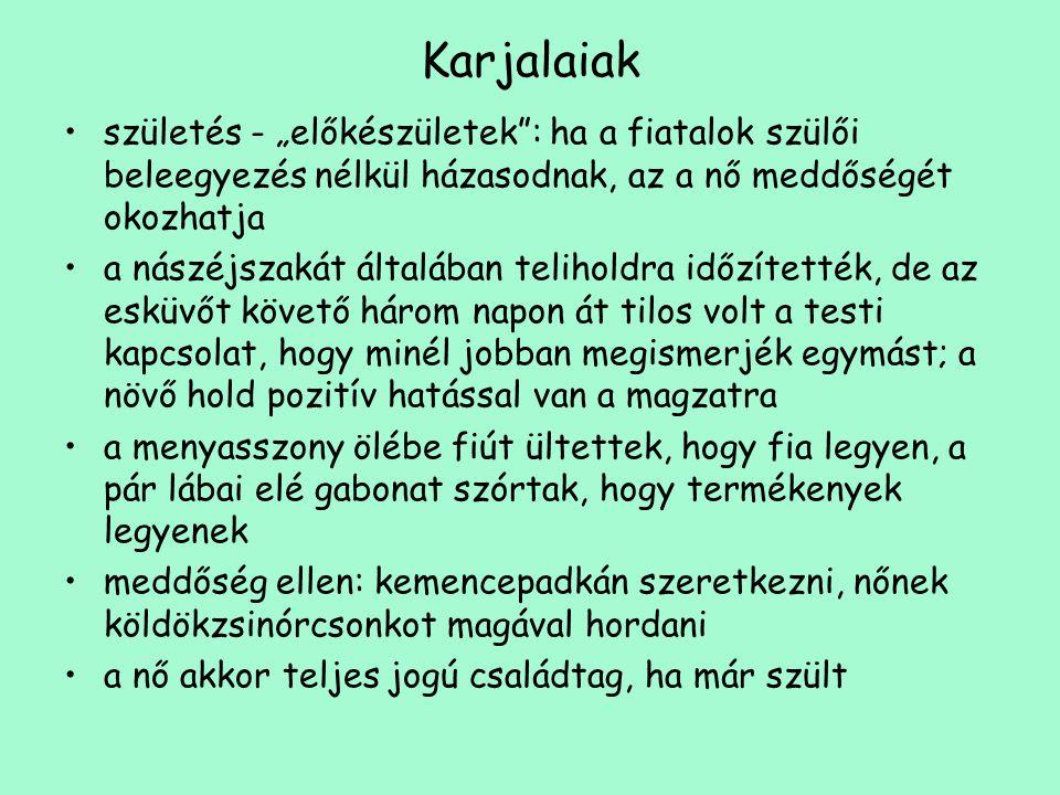 """Karjalaiak •születés - """"előkészületek"""": ha a fiatalok szülői beleegyezés nélkül házasodnak, az a nő meddőségét okozhatja •a nászéjszakát általában tel"""