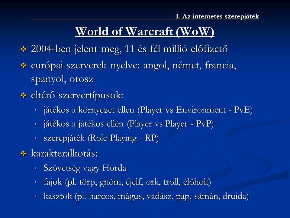 I. Az internetes szerepjáték World of Warcraft (WoW)  2004-ben jelent meg, 11 és fél millió előfizető  európai szerverek nyelve: angol, német, franc
