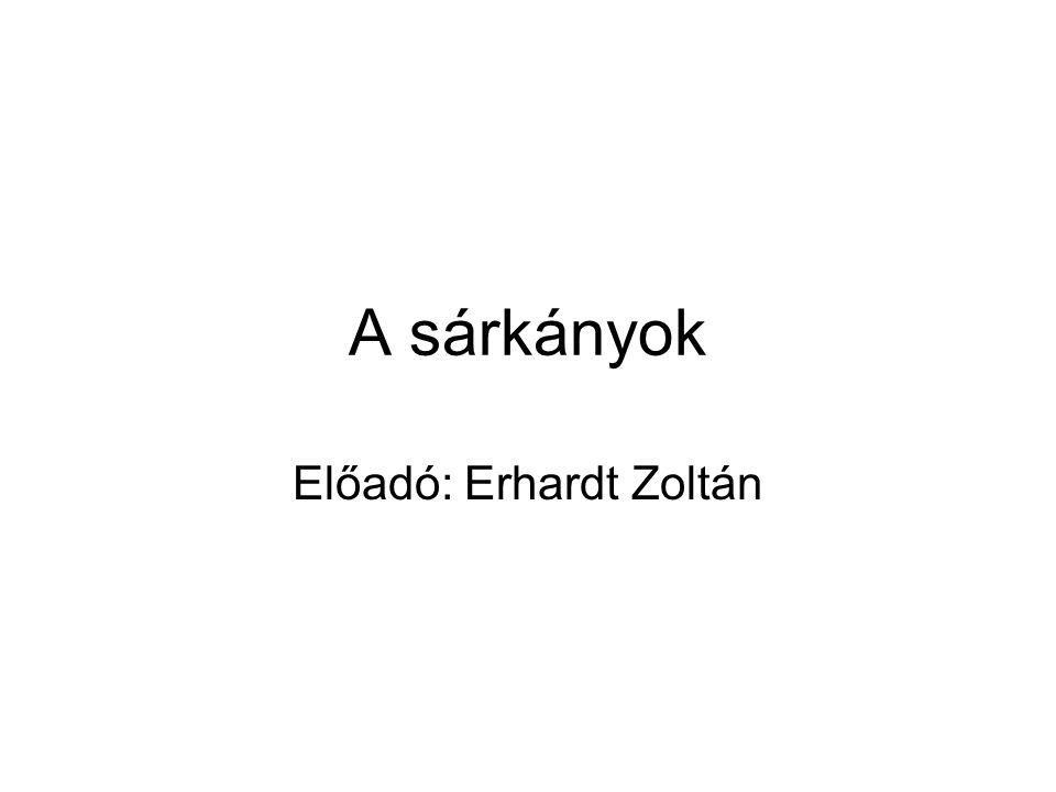 A sárkányok Előadó: Erhardt Zoltán