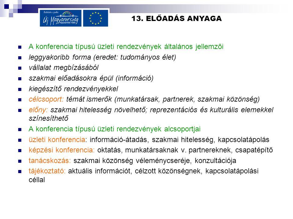 13. ELŐADÁS ANYAGA  A konferencia típusú üzleti rendezvények általános jellemzői  leggyakoribb forma (eredet: tudományos élet)  vállalat megbízásáb