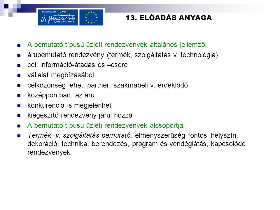 13. ELŐADÁS ANYAGA  A bemutató típusú üzleti rendezvények általános jellemzői  árubemutató rendezvény (termék, szolgáltatás v. technológia)  cél: i