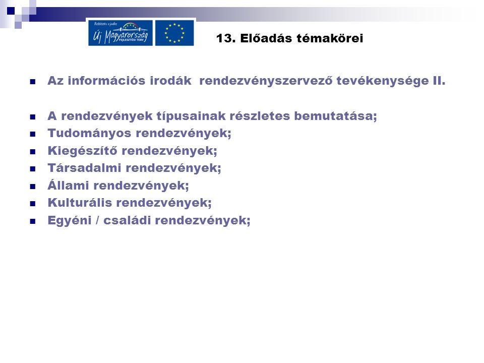 13. Előadás témakörei  Az információs irodák rendezvényszervező tevékenysége II.  A rendezvények típusainak részletes bemutatása;  Tudományos rende