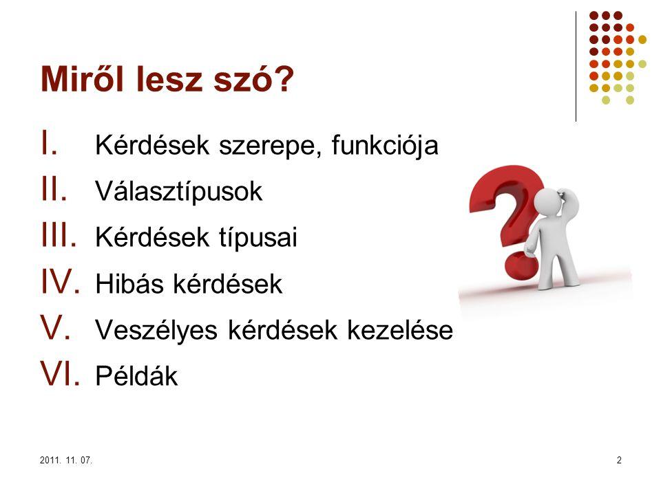 2011. 11. 07.2 Miről lesz szó. I. Kérdések szerepe, funkciója II.